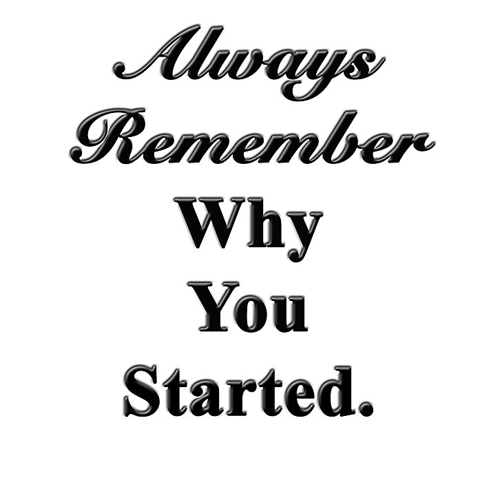 Remember Why You Started..